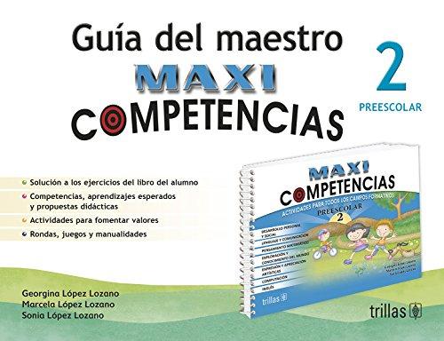 MAXICOMPETENCIAS, PREESCOLAR 2: GUIA DEL MAESTRO: LOPEZ LOZANO, GEORGINA