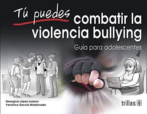 Tú puedes Combatir la Violencia Bullying [Paperback]: LOPEZ LOZANO, GEORGINA