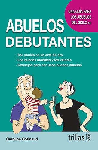 9786071716781: Abuelos debutantes / Beginners Grandparents: Una Guía Para Afrontar Una Nueva Vida / a Guide to Face a New Life (Spanish Edition)