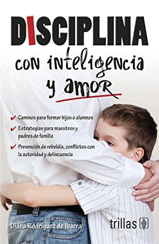 9786071717535: Disciplina con inteligencia y amor / Discipline with intelligence and love (Spanish Edition)