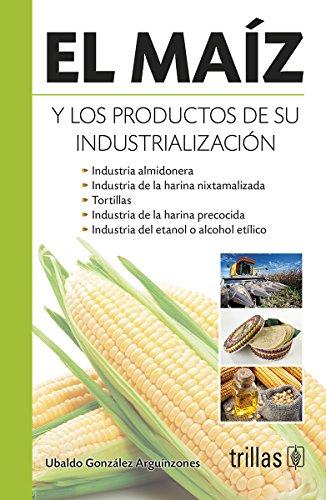 9786071717696: El maíz y los productos de su industrialización