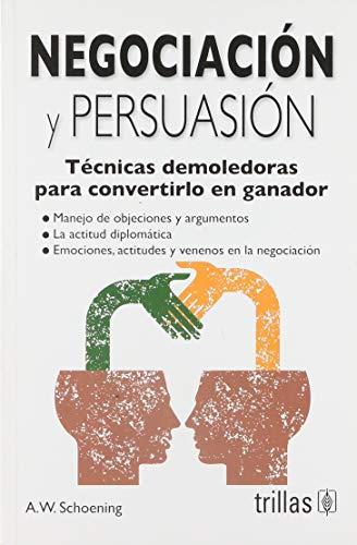 NEGOCIACION Y PERSUASION: SCHOENING, ARTURO W.
