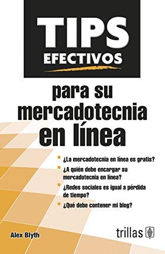 9786071719645: Tips efectivos para su mercadotecnia en línea [Paperback] [Jan 01, 2014] Alex Blyth