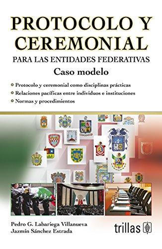 PROTOCOLO Y CEREMONIAL PARA LAS ENTIDADES FEDERATIVAS: LABARIEGA VILLANUEVA, PEDRO