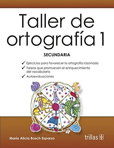 TALLER DE ORTOGRAFIA 1 SECUNDARIA: BOSCH ESPARZA, MARIA
