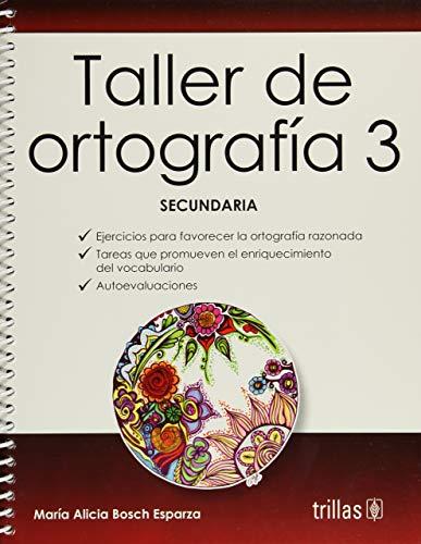 TALLER DE ORTOGRAFIA 3 SECUNDARIA: BOSCH ESPARZA, MARIA