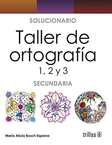 SOLUCIONARIO TALLER DE ORTOGRAFIA 1, 2, 3: BOSCH ESPARZA, MARIA