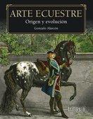 ARTE ECUESTRE ORIGEN Y EVOLUCION: ALARCON OSORIO, GERMAN