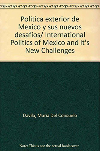 9786072001459: Politica exterior de Mexico y sus nuevos desafios/ International Politics of Mexico and It's New Challenges (Spanish Edition)