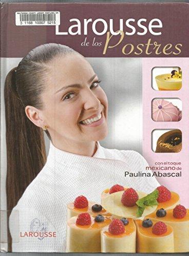 9786072103009: LAROUSSE DE LOS POSTRES. -C/EL TOQUE MEX.D/PAULINA ABASCAL- [Paperback] [Jan ...
