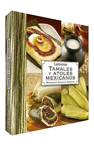 Larousse Tamales Y Atoles Mexicanos (Spanish Edition)