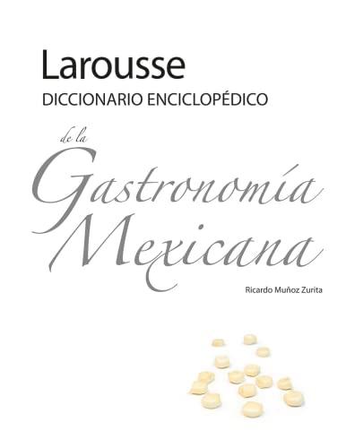 Larousse Diccionario Enciclopedico de la Gastronomia Mexicana (Hardback): Ricardo Munoz Zurita
