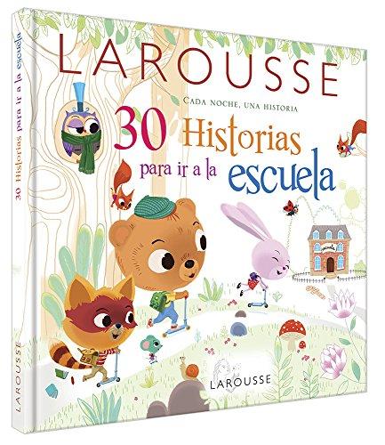 30 HISTORIAS PARA IR A LA ESCUELA: LAROUSSE