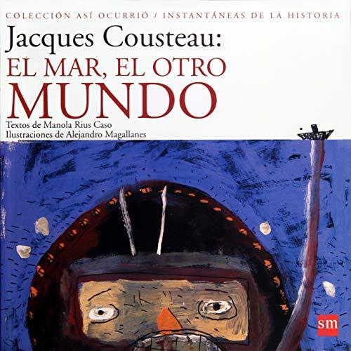 9786072411944: Jacques Cousteau: El Mar, El Otro Mundo
