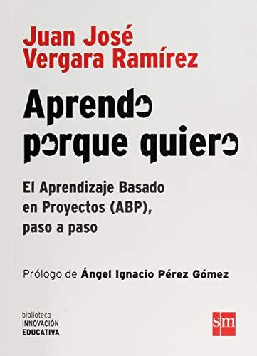 9786072419636: Aprendo Porque Quiero. El Aprendizaje Basado En Proyectos (abp), Paso A Paso