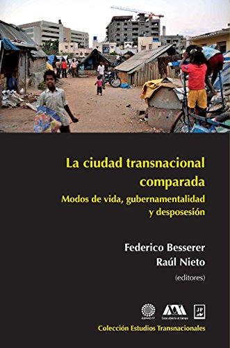 9786072803589: CIUDAD TRASNACIONAL COMPARADA, LA. MODOS DE VIDA GUBERNAMENTALIDAD Y DESPOSESION
