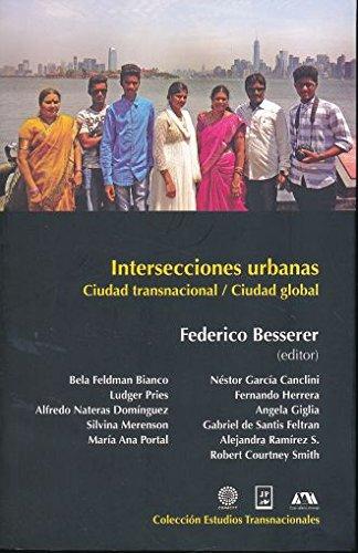 INTERSECCIONES URBANAS. CUIDAD TRASNACIONAL / CUIDAD GLOBAL: BESSERER, FEDERICO