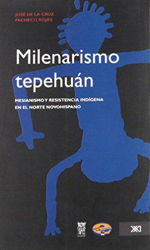 9786073000321: Milenarismo tepehuan. Mesianismo y resistencia indigena en el norte novohispano (Spanish Edition)
