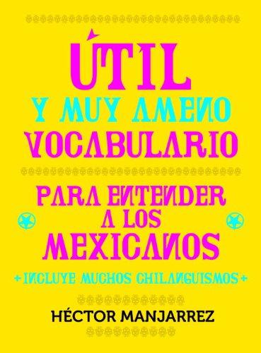 9786073100977: Util y Muy Ameno Vocabulario Para Enternder a Los Mexicanos (Spanish Edition)