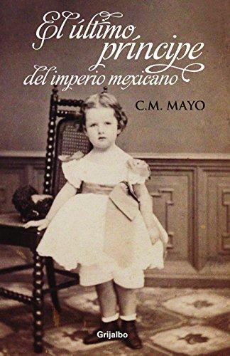 9786073101387: El ultimo Principe del imperio mexicano (Spanish Edition)