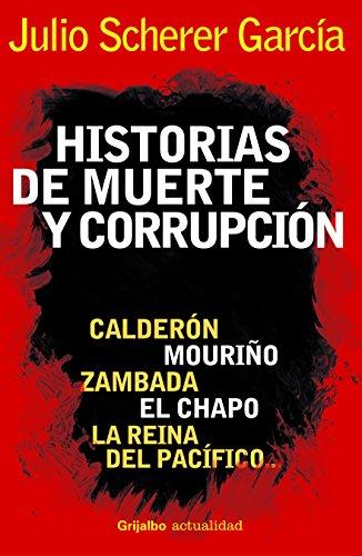 9786073104159: Historias de muerte y corrupcion. Calderon, Mourino, Zambada, El Chapo y La reina del Pacifico (Spanish Edition)