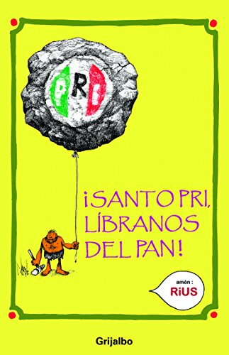 Santo PRI libranos del PAN / Saint PRI Save us from PAN (Spanish Edition): Rius
