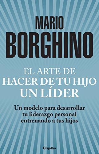 9786073106351: El arte de hacer de tu hijo un lider. Un modelo para desarrollar tu liderazgo personal entrenando a tus hijos (Spanish Edition)
