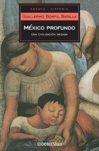 9786073107402: México profundo / Deep Mexico: Una civilización negada / A Denied Civilization (Spanish Edition)