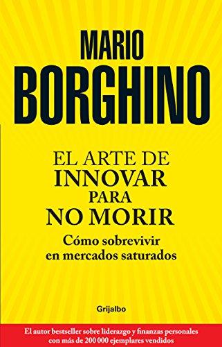 El arte de innovar o morir /: Mario Borghino