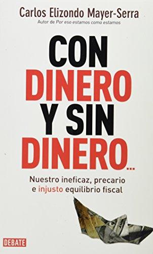 9786073112420: Con dinero y sin dinero. Nuestro ineficaz precario e injusto equilibrio fiscal (Ficcion Literaria) (Spanish Edition)
