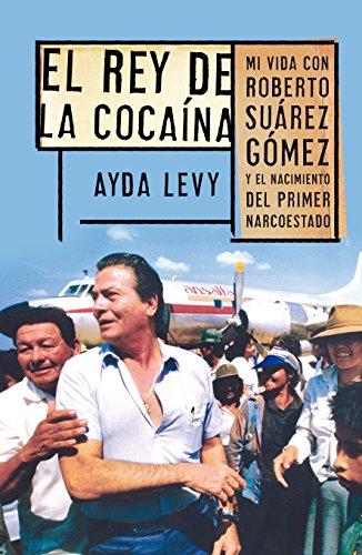 9786073113090: El rey de la cocaina. Mi vida con Roberto Suarez Gomez y el nacimiento del primer narco-estado (Spanish Edition)