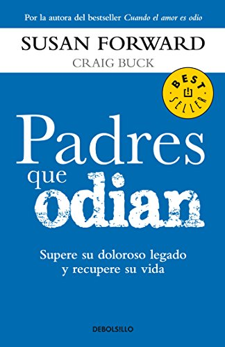 Padres que odian (Bestseller) (Spanish Edition): Forward, Susan