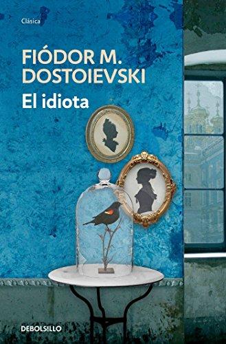 El idiota (Debolsillo Clasica) (Spanish Edition): Fiodor M. Dostoievski