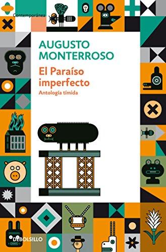El Paraiso Imperfecto: Antologia Timida: Augusto Monterroso