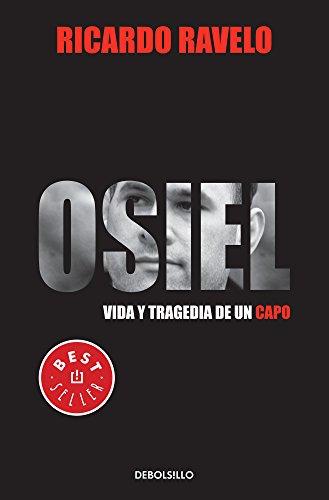Osiel: Vida y tragedia de un capo (Best Seller (Debolsillo)) (Spanish Edition): Ravelo, Ricardo