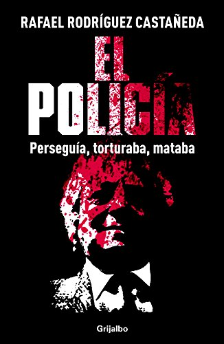9786073117593: El policía / The police: Perseguía, Torturaba, Mataba / Chased, Tortured, Killed (Spanish Edition)