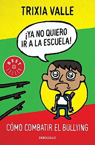 9786073118286: Ya no quiero ir a la escuela: Todo sobre el Bullying o acoso escolar (Best Seller (Debolsillo)) (Spanish Edition)