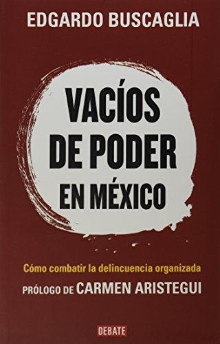9786073118422: Vacios de poder en Mexico. Como combatir la delicuencia organizada (Spanish Edition)