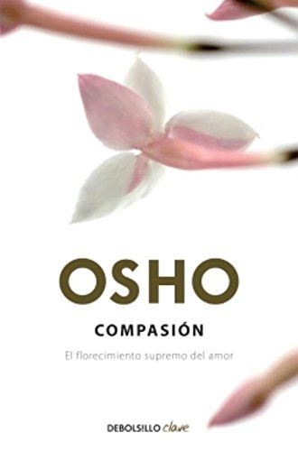 Compasión: El Florecimiento Supremo Del Amor: Osho (Corporate Author)