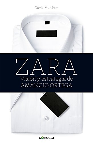 9786073120210: Zara: Vision Y Estrategia De Amancio Ortega / Vision and Strategy of Amancio Ortega (Spanish Edition)