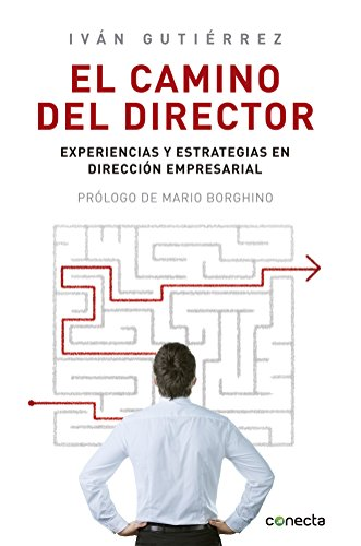 9786073120852: El camino del director / The road of the Manager: Experiencias y estrategias en dirección empresarial / Experiences and strategies in business management (Spanish Edition)
