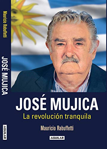 José Mujica (Spanish Edition): Mauricio Rabuffetti
