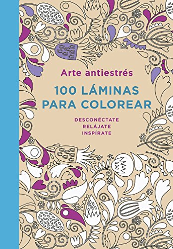 Arte antiestrés: 100 láminas para colorear (Spanish: autores, Varios