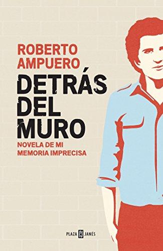 Detrás del muro (Spanish Edition): Roberto Ampuero