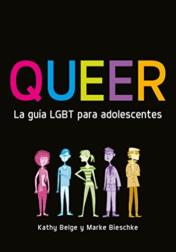 Queer. La Guia Lgbt Para Adolescentes: Kathy Belge; Marke Bieschke