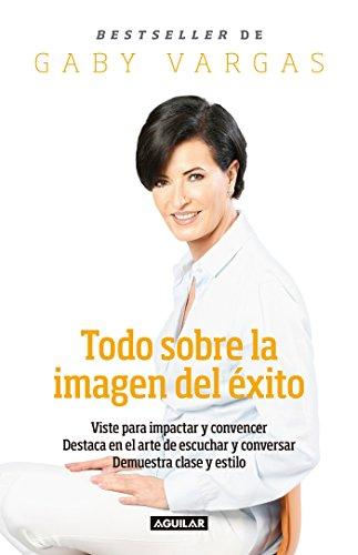 9786073132329: Todo sobre la imagen del exito / Projecting an Image of Success (Spanish Edition)