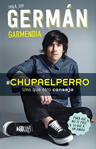 Chupaelperro - y uno Que Otro Consejo: Germ?n Garmendia