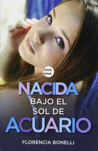 9786073136211: Nacida bajo el sol de Acuario / Born under the Sign of Acuarius (Florencia Bonelli Serie) (Spanish Edition)