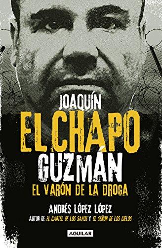 JOAQUIN EL CHAPO GUZMAN EL VARON DE **