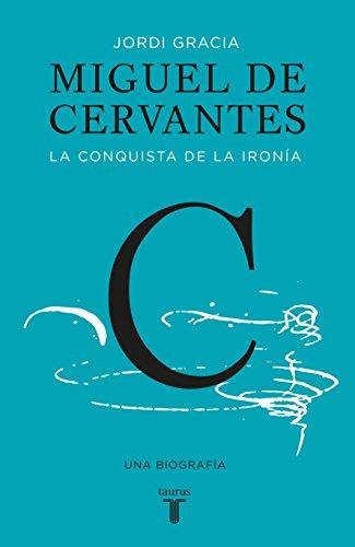 9786073141055: Miguel de Cervantes: La conquista de la ironía / The Biography of a Hero